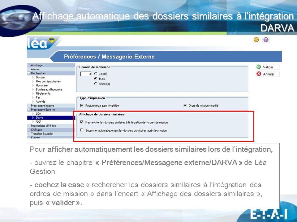 Affichage automatique des dossiers similaires à lintégration DARVA Pour afficher automatiquement les dossiers similaires lors de lintégration, - ouvre