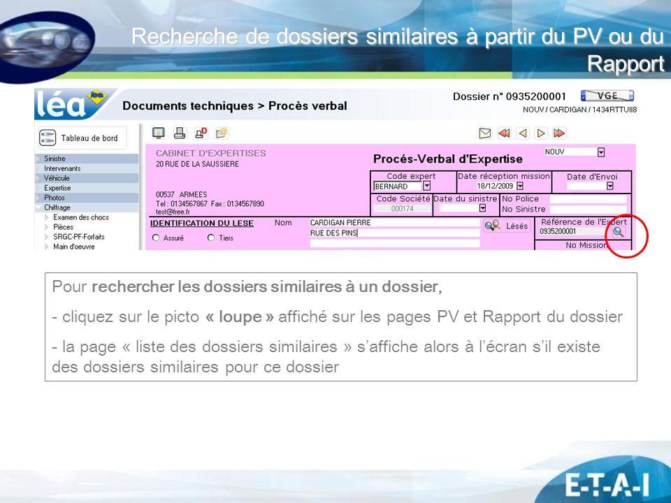 Recherche de dossiers similaires à partir du PV ou du Rapport Pour rechercher les dossiers similaires à un dossier, - cliquez sur le picto « loupe » a
