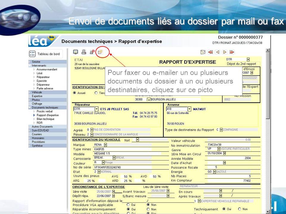 Envoi de documents liés au dossier par mail ou fax Pour faxer ou e-mailer un ou plusieurs documents du dossier à un ou plusieurs destinataires, clique