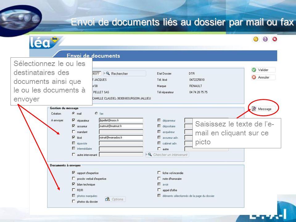 Envoi de documents liés au dossier par mail ou fax Sélectionnez le ou les destinataires des documents ainsi que le ou les documents à envoyer Saisisse