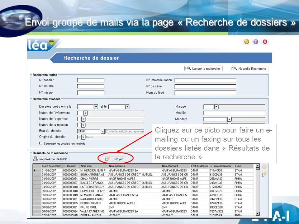 Envoi groupé de mails via la page « Recherche de dossiers » Cliquez sur ce picto pour faire un e- mailing ou un faxing sur tous les dossiers listés da