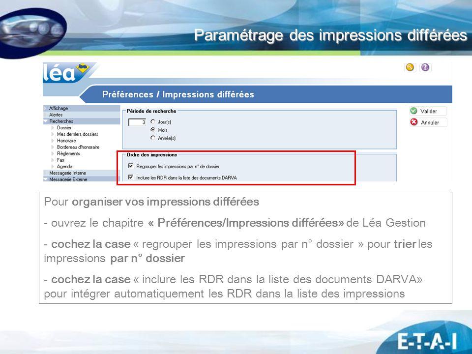 Paramétrage des impressions différées Paramétrage des impressions différées Pour organiser vos impressions différées - ouvrez le chapitre « Préférence