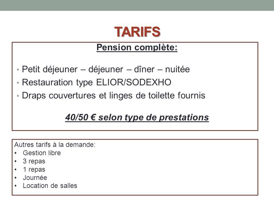 TARIFS Pension complète: Petit déjeuner – déjeuner – dîner – nuitée Restauration type ELIOR/SODEXHO Draps couvertures et linges de toilette fournis 40