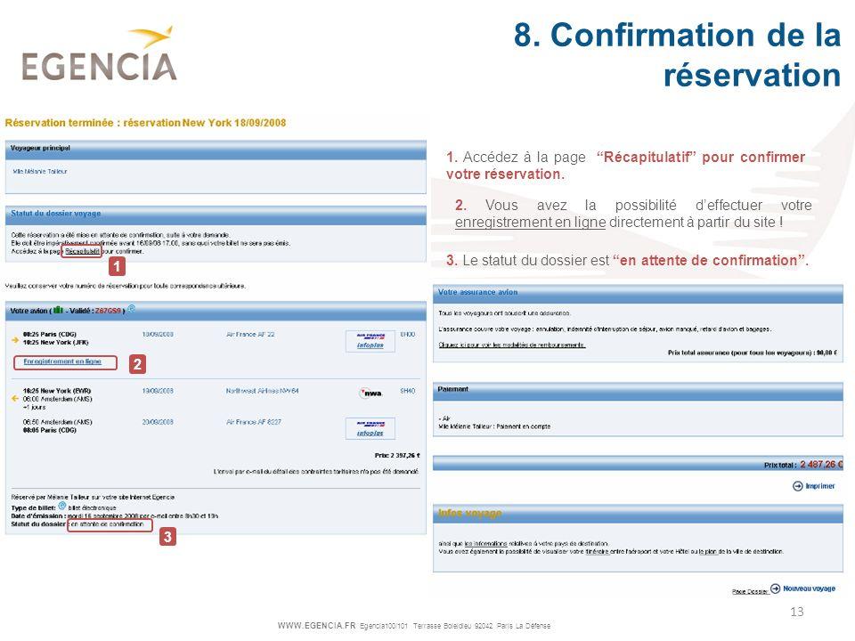 WWW.EGENCIA.FR Egencia100/101 Terrasse Boieldieu 92042 Paris La Défense 13 1. Accédez à la page Récapitulatif pour confirmer votre réservation. 3. Le