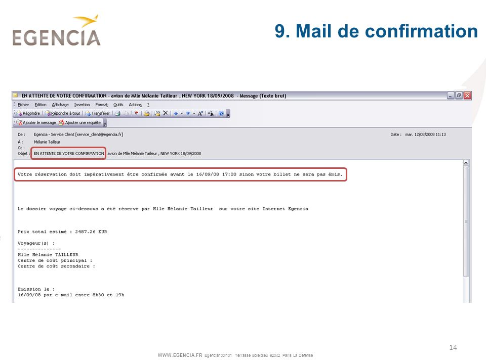 WWW.EGENCIA.FR Egencia100/101 Terrasse Boieldieu 92042 Paris La Défense 14 9. Mail de confirmation