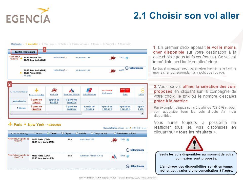 WWW.EGENCIA.FR Egencia100/101 Terrasse Boieldieu 92042 Paris La Défense 5 Validez votre choix de vol aller en cliquant sur « Sélectionner » 2.