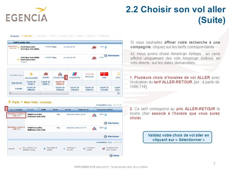 WWW.EGENCIA.FR Egencia100/101 Terrasse Boieldieu 92042 Paris La Défense 5 Validez votre choix de vol aller en cliquant sur « Sélectionner » 2. Ce tari