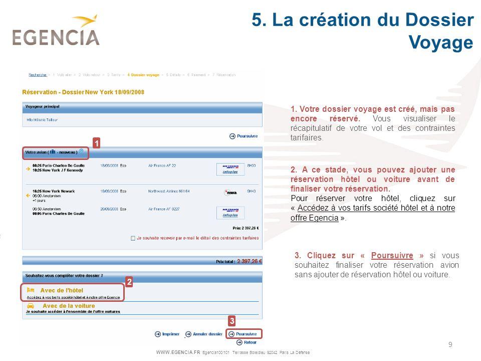 WWW.EGENCIA.FR Egencia100/101 Terrasse Boieldieu 92042 Paris La Défense 9 1. Votre dossier voyage est créé, mais pas encore réservé. Vous visualiser l
