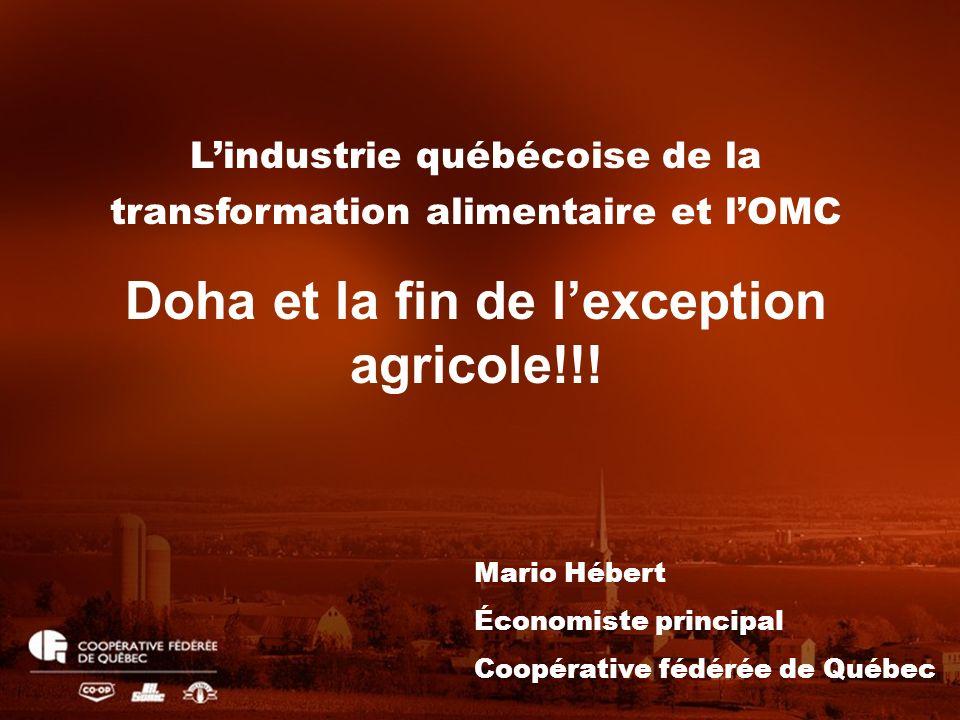 Lindustrie québécoise de la transformation alimentaire et lOMC Doha et la fin de lexception agricole!!! Mario Hébert Économiste principal Coopérative