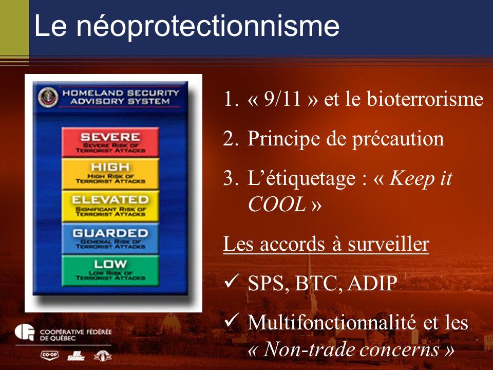 Le néoprotectionnisme 1.« 9/11 » et le bioterrorisme 2.Principe de précaution 3.Létiquetage : « Keep it COOL » Les accords à surveiller SPS, BTC, ADIP Multifonctionnalité et les « Non-trade concerns »