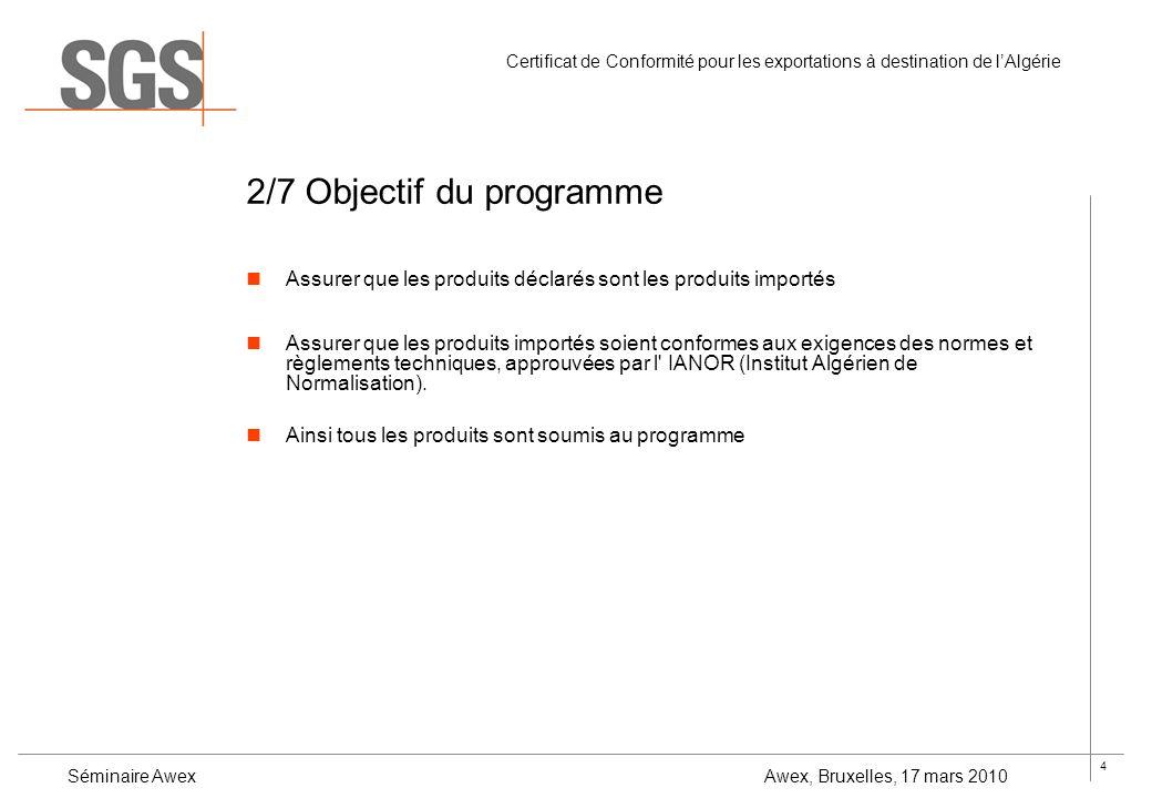 4 Certificat de Conformité pour les exportations à destination de lAlgérie Séminaire Awex Awex, Bruxelles, 17 mars 2010 2/7 Objectif du programme Assu