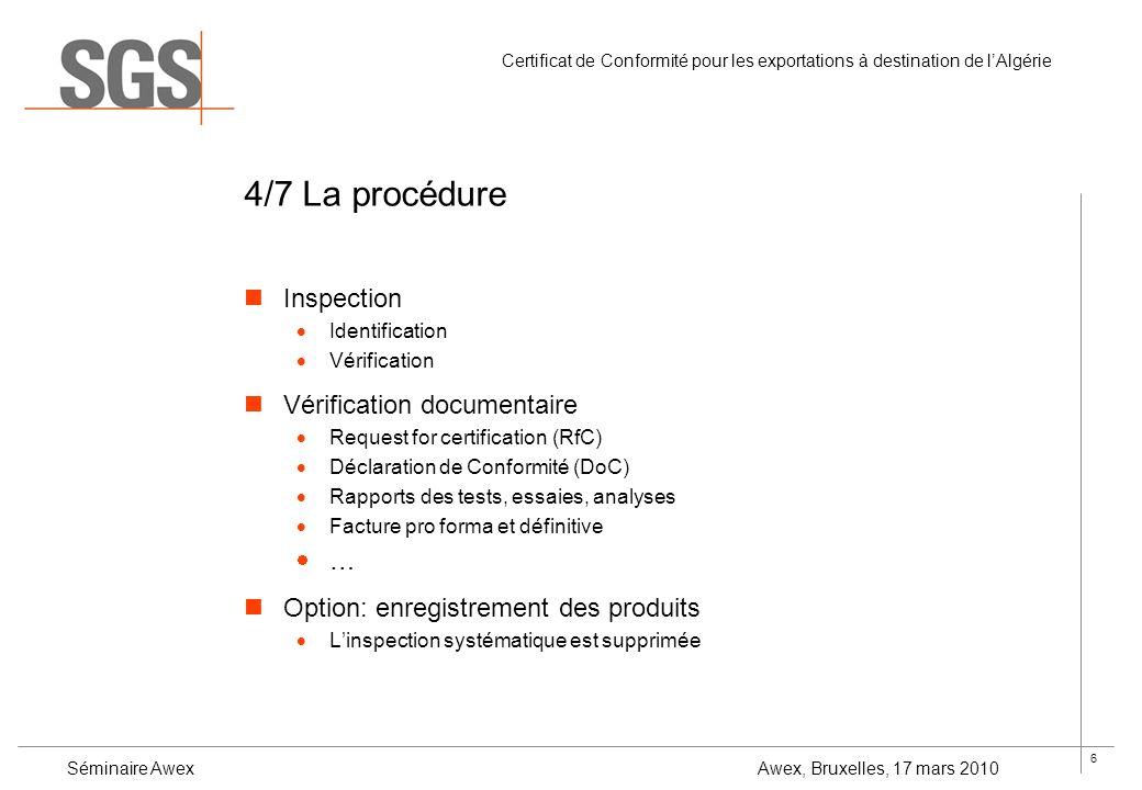 6 Certificat de Conformité pour les exportations à destination de lAlgérie Séminaire Awex Awex, Bruxelles, 17 mars 2010 4/7 La procédure Inspection Id