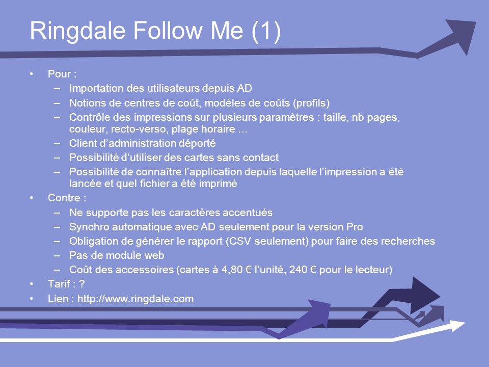 Ringdale Follow Me (1) Pour : –Importation des utilisateurs depuis AD –Notions de centres de coût, modèles de coûts (profils) –Contrôle des impression
