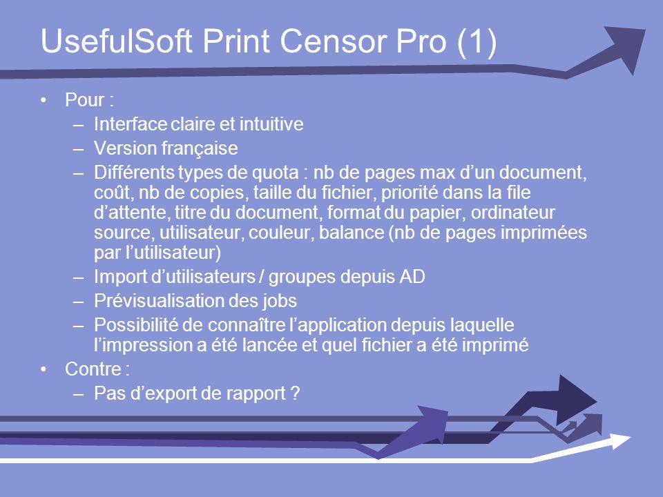 UsefulSoft Print Censor Pro (1) Pour : –Interface claire et intuitive –Version française –Différents types de quota : nb de pages max dun document, co