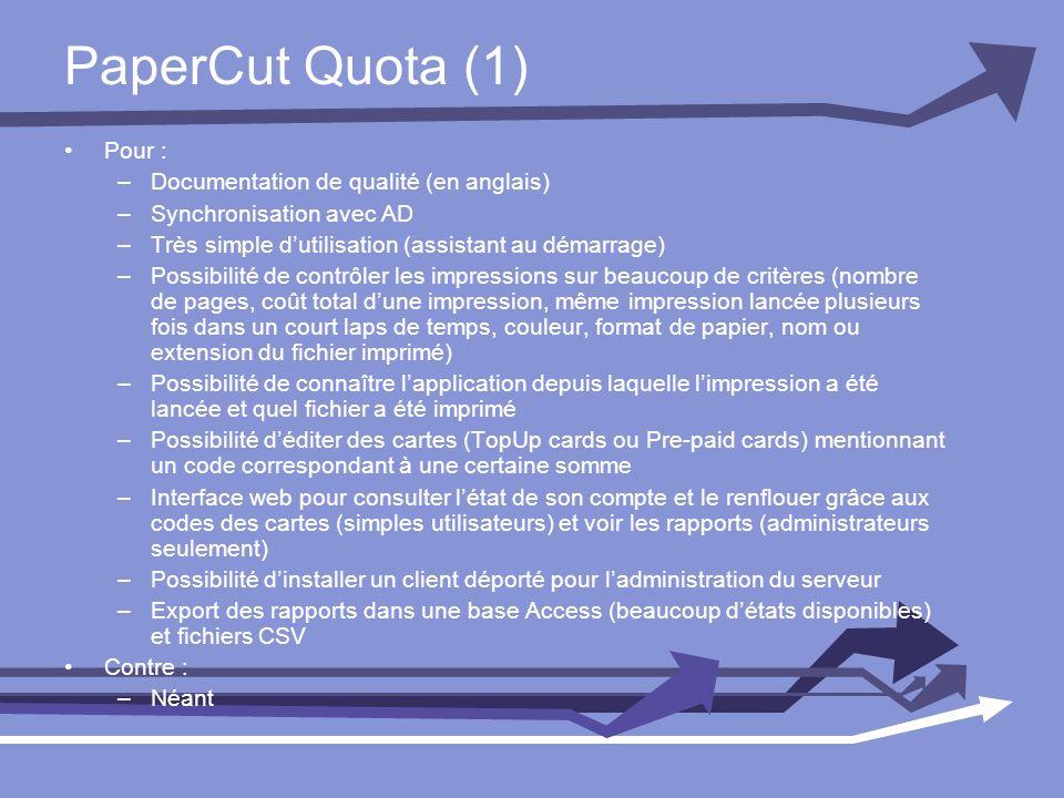 PaperCut Quota (1) Pour : –Documentation de qualité (en anglais) –Synchronisation avec AD –Très simple dutilisation (assistant au démarrage) –Possibil