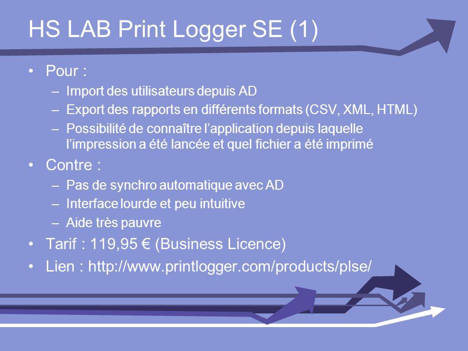 HS LAB Print Logger SE (1) Pour : –Import des utilisateurs depuis AD –Export des rapports en différents formats (CSV, XML, HTML) –Possibilité de conna