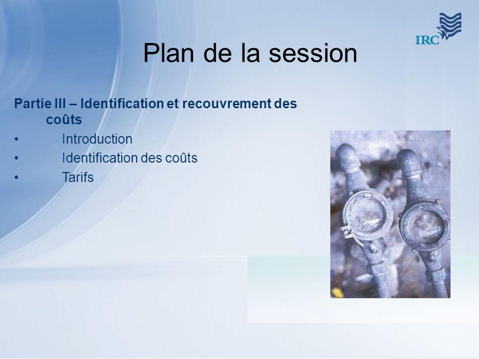 Plan de la session Partie III – Identification et recouvrement des coûts Introduction Identification des coûts Tarifs