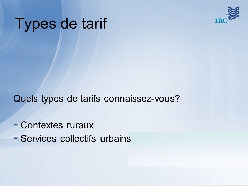 Types de tarif Quels types de tarifs connaissez-vous? - Contextes ruraux - Services collectifs urbains