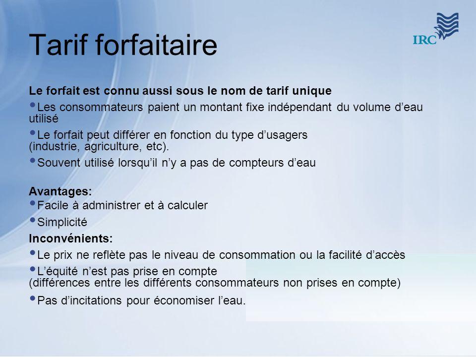 Tarif forfaitaire Le forfait est connu aussi sous le nom de tarif unique Les consommateurs paient un montant fixe indépendant du volume deau utilisé L