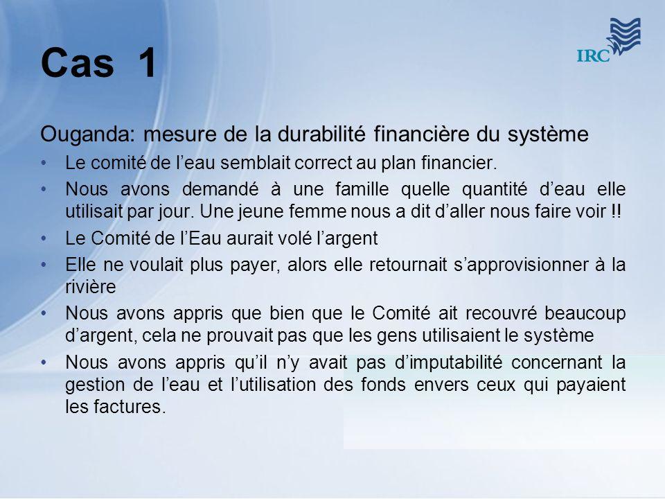 Cas 1 Ouganda: mesure de la durabilité financière du système Le comité de leau semblait correct au plan financier. Nous avons demandé à une famille qu
