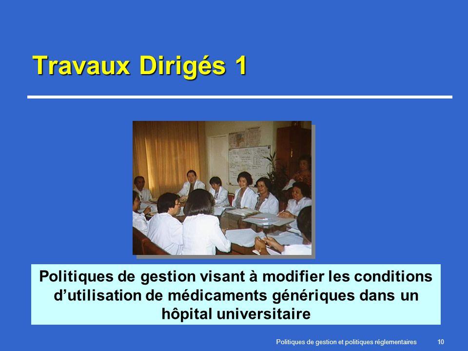 Politiques de gestion et politiques réglementaires10 Travaux Dirigés 1 Politiques de gestion visant à modifier les conditions dutilisation de médicaments génériques dans un hôpital universitaire