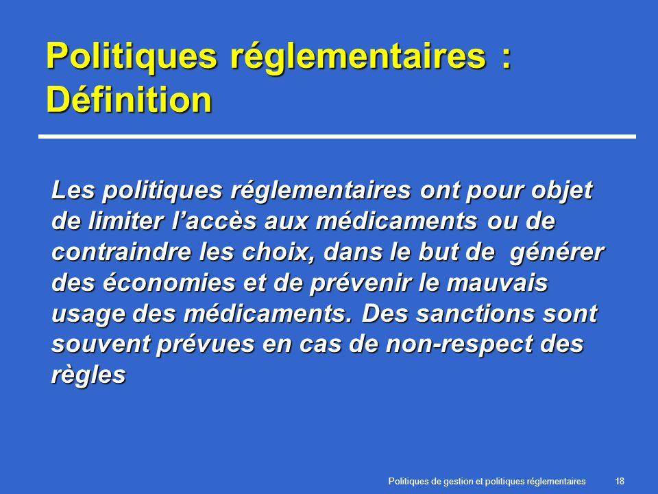 Politiques de gestion et politiques réglementaires18 Politiques réglementaires : Définition Les politiques réglementaires ont pour objet de limiter la