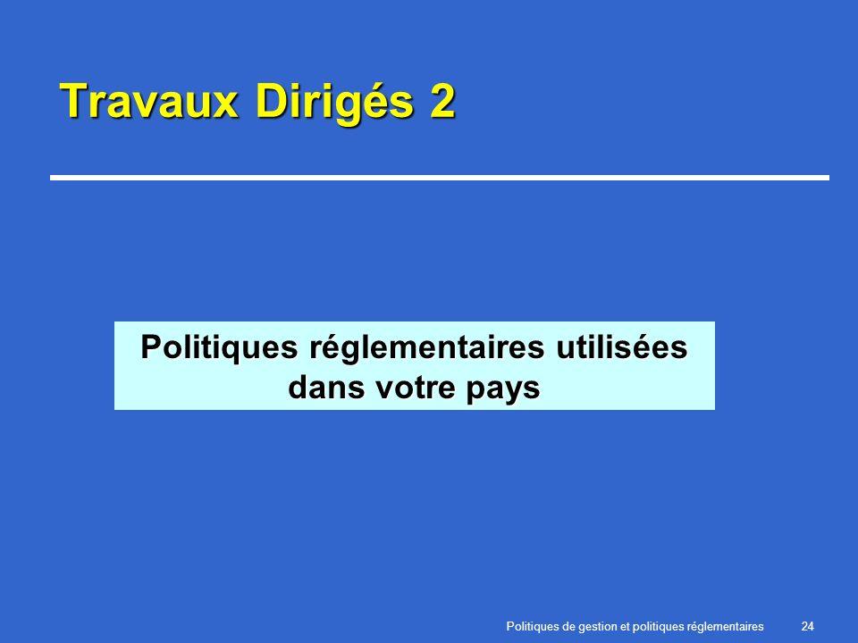 Politiques de gestion et politiques réglementaires24 Travaux Dirigés 2 Politiques réglementaires utilisées dans votre pays