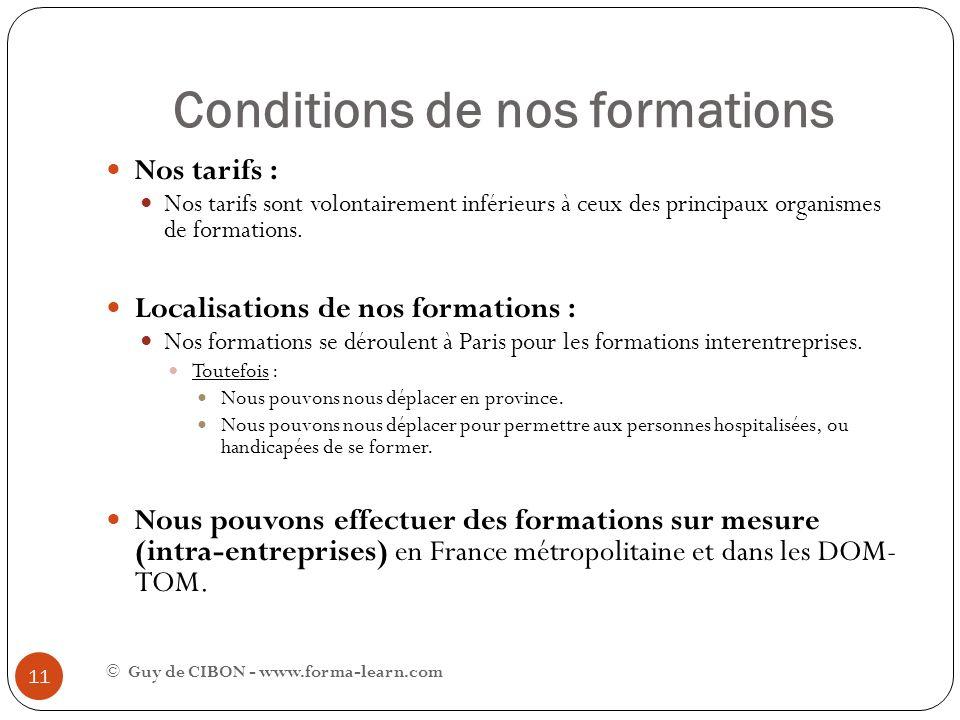 Conditions de nos formations © Guy de CIBON - www.forma-learn.com 11 Nos tarifs : Nos tarifs sont volontairement inférieurs à ceux des principaux orga