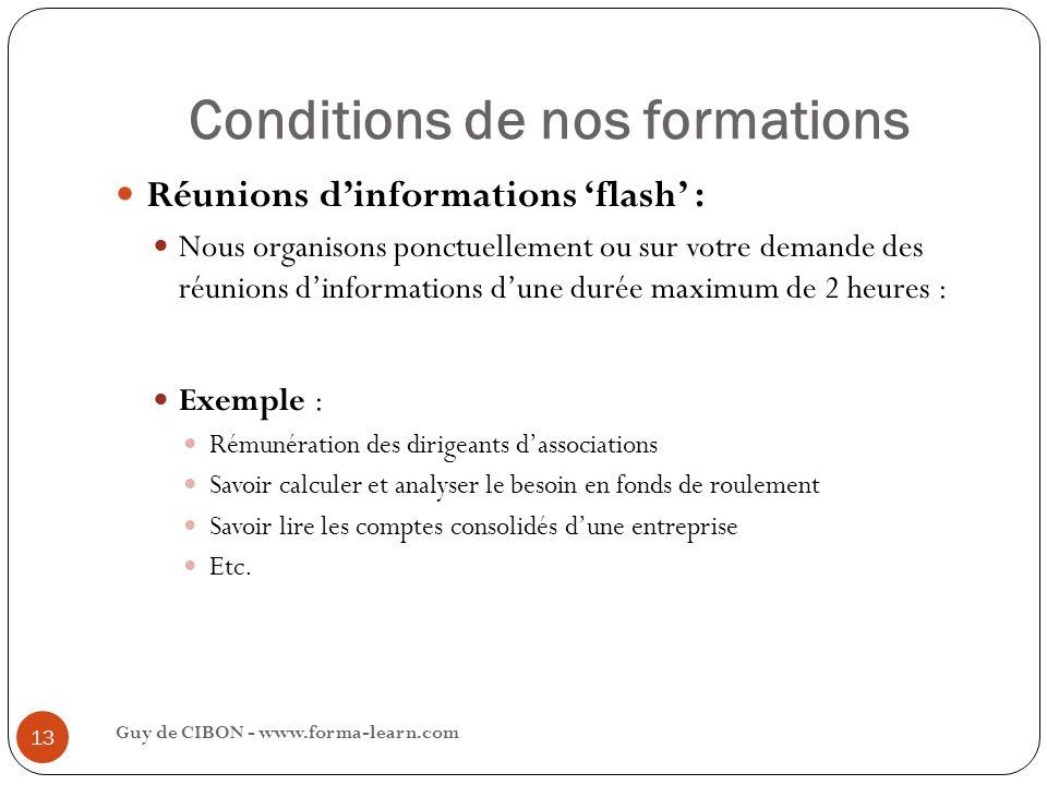Conditions de nos formations Guy de CIBON - www.forma-learn.com 13 Réunions dinformations flash : Nous organisons ponctuellement ou sur votre demande