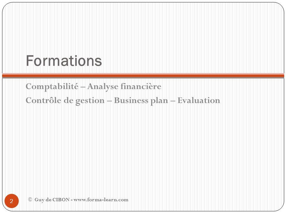 Formations Comptabilité – Analyse financière Contrôle de gestion – Business plan – Evaluation © Guy de CIBON - www.forma-learn.com 2