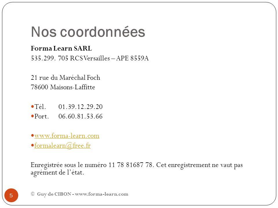 Nos coordonnées Forma Learn SARL 535.299. 705 RCS Versailles – APE 8559A 21 rue du Maréchal Foch 78600 Maisons-Laffitte Tél. 01.39.12.29.20 Port. 06.6