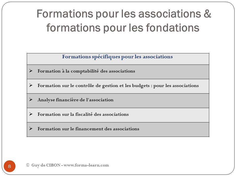 Formations pour les associations & formations pour les fondations © Guy de CIBON - www.forma-learn.com 8 Formations spécifiques pour les associations