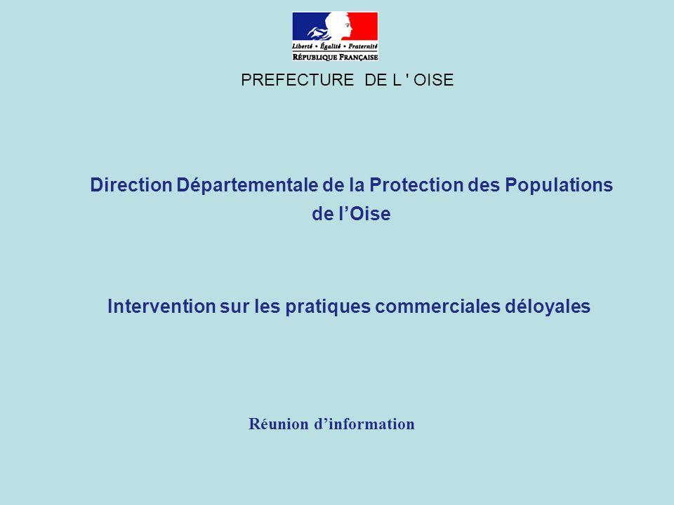 Réunion dinformation Direction Départementale de la Protection des Populations de lOise Intervention sur les pratiques commerciales déloyales PREFECTURE DE L OISE