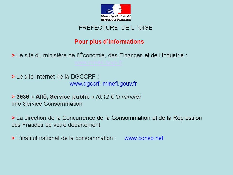 PREFECTURE DE L OISE Pour plus dinformations > Le site du ministère de lÉconomie, des Finances et de lIndustrie : www.minefi.gouv.fr > Le site Internet de la DGCCRF : www.dgccrf.
