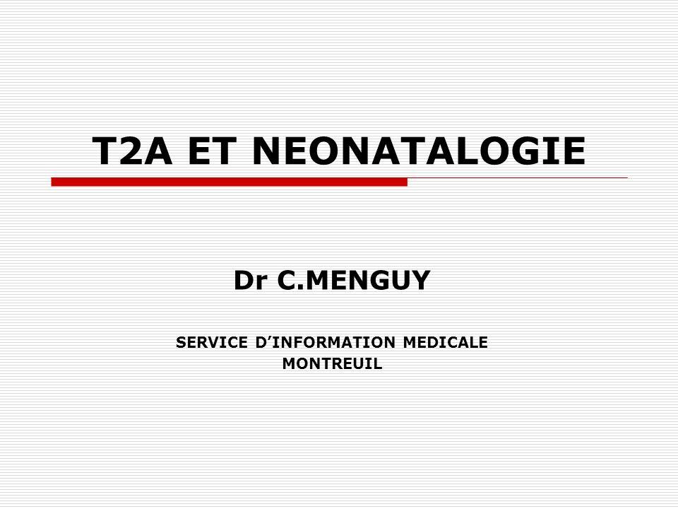 T2A ET NEONATALOGIE Dr C.MENGUY SERVICE DINFORMATION MEDICALE MONTREUIL
