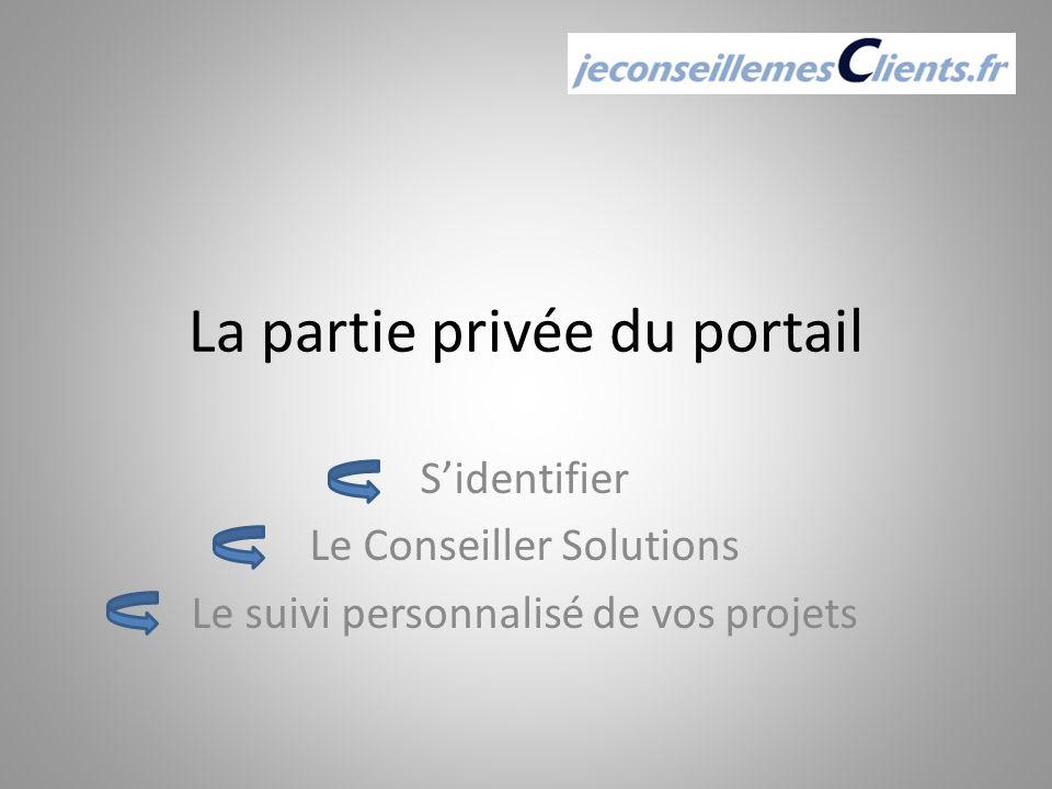 La partie privée du portail Sidentifier Le Conseiller Solutions Le suivi personnalisé de vos projets
