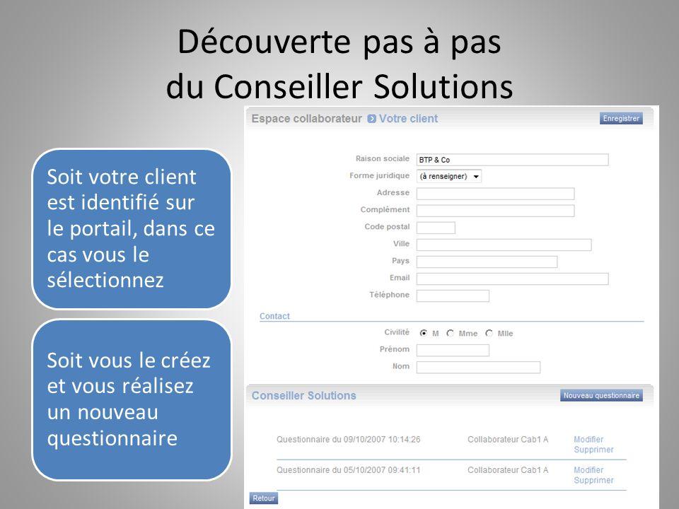 Découverte pas à pas du Conseiller Solutions Soit votre client est identifié sur le portail, dans ce cas vous le sélectionnez Soit vous le créez et vo