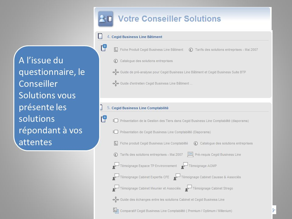 A lissue du questionnaire, le Conseiller Solutions vous présente les solutions répondant à vos attentes
