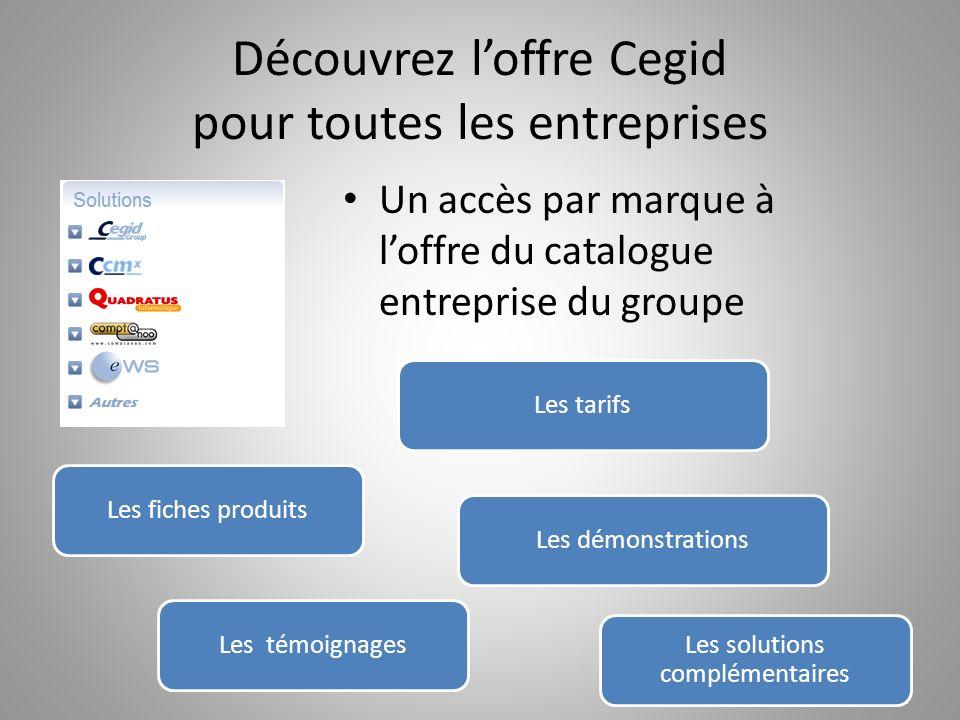 Découvrez loffre Cegid pour toutes les entreprises Un accès par marque à loffre du catalogue entreprise du groupe Les fiches produitsLes tarifs Les so
