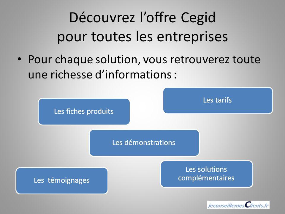 Découvrez loffre Cegid pour toutes les entreprises Pour chaque solution, vous retrouverez toute une richesse dinformations : Les fiches produitsLes ta