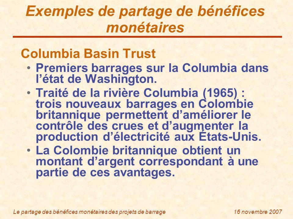 Le partage des bénéfices monétaires des projets de barrage16 novembre 2007 Exemples de partage de bénéfices monétaires Columbia Basin Trust Premiers barrages sur la Columbia dans létat de Washington.