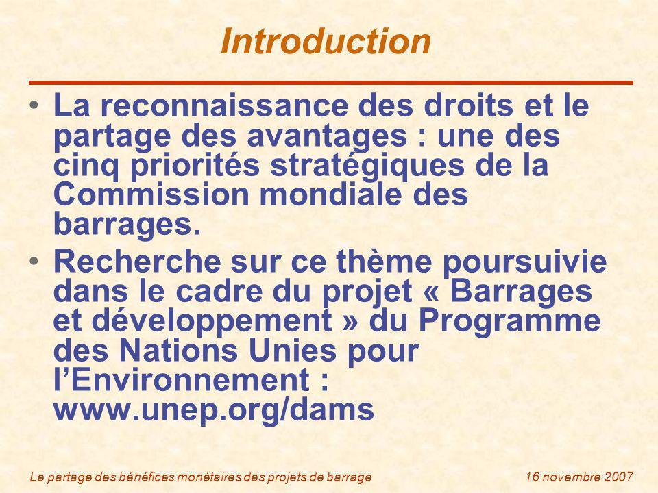 Le partage des bénéfices monétaires des projets de barrage16 novembre 2007 Exemples de partage de bénéfices monétaires (suite) Le projet Minashtuk au Québec Conditions de réalisation de projets par Hydro-Québec : rentables, acceptables du point de vue environnemental, accueillis favorablement par les communautés locales.