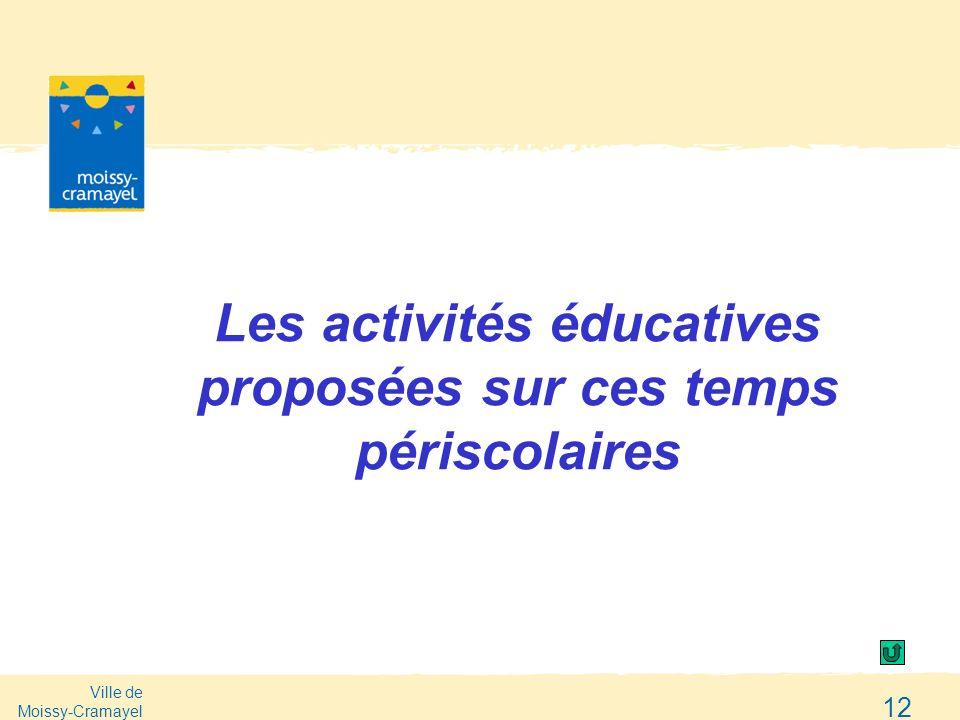 Ville de Moissy-Cramayel 12 Les activités éducatives proposées sur ces temps périscolaires