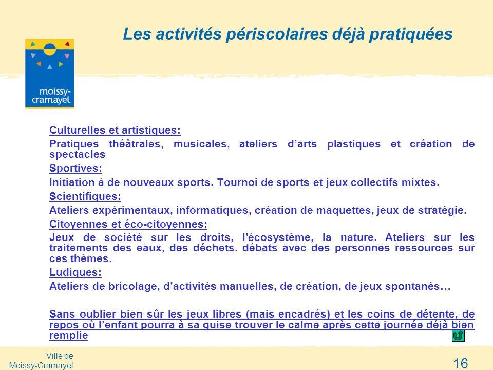 Ville de Moissy-Cramayel 16 Les activités périscolaires déjà pratiquées Culturelles et artistiques: Pratiques théâtrales, musicales, ateliers darts pl