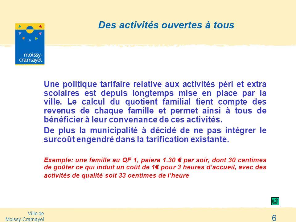 Ville de Moissy-Cramayel 6 Des activités ouvertes à tous Une politique tarifaire relative aux activités péri et extra scolaires est depuis longtemps m