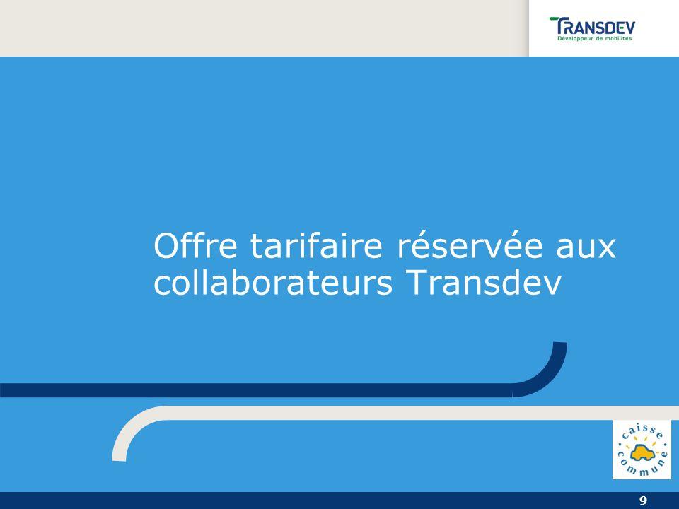 9 Offre tarifaire réservée aux collaborateurs Transdev