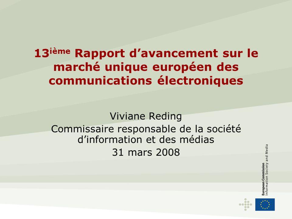 13 ième Rapport davancement sur le marché unique européen des communications électroniques La législation communautaire en matière de télécommunications a pour conséquence: –Une forte croissance du haut débit: taux de pénétration de 20%.