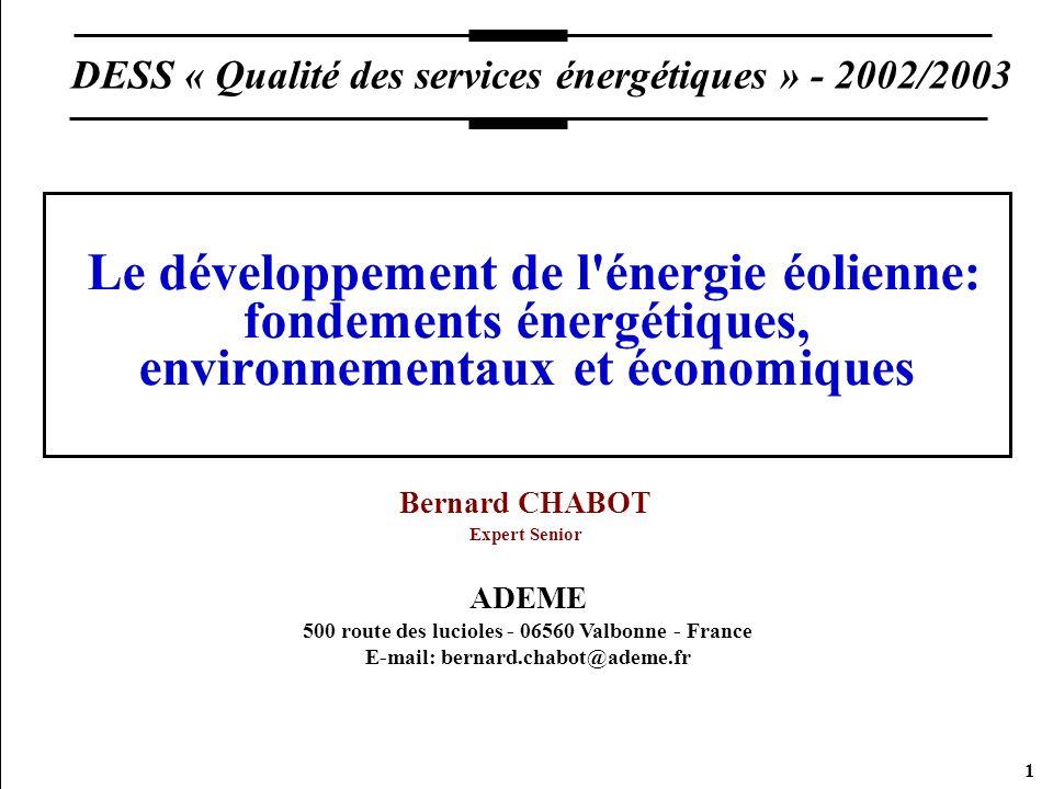 1 Le développement de l'énergie éolienne: fondements énergétiques, environnementaux et économiques Bernard CHABOT Expert Senior ADEME 500 route des lu