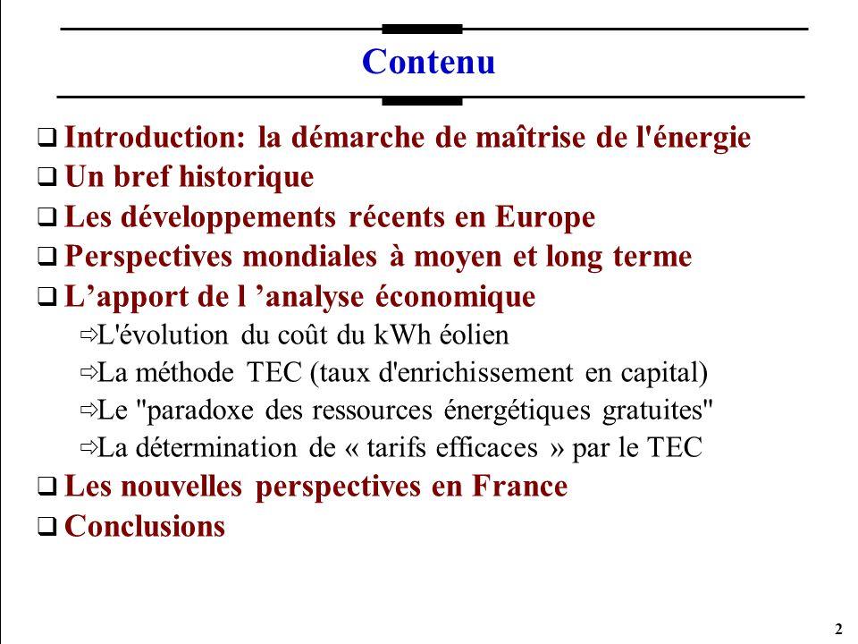 2 Contenu Introduction: la démarche de maîtrise de l'énergie Un bref historique Les développements récents en Europe Perspectives mondiales à moyen et