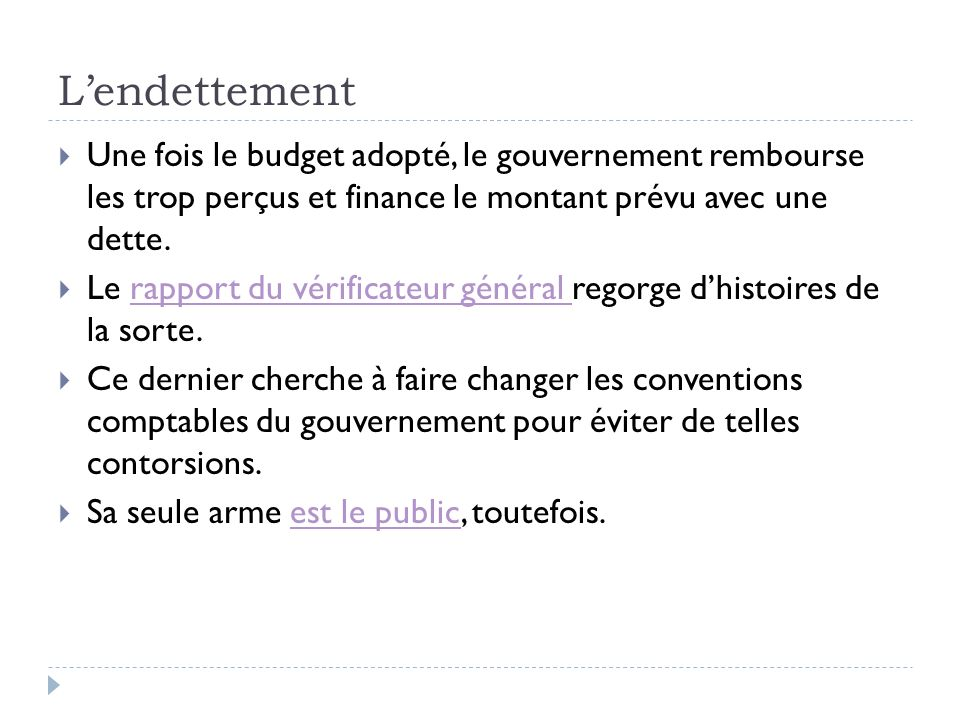 Lendettement Une fois le budget adopté, le gouvernement rembourse les trop perçus et finance le montant prévu avec une dette. Le rapport du vérificate